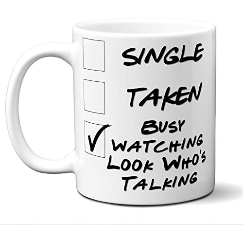 Funny Look Who's Talking Novelty Movie Lover Gift Mug. Single, Taken, Busy Watching. Poster, Men, Women, Birthday, Christmas, Father's Day, Mother's Day. 11 oz.
