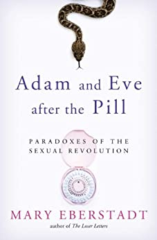 Adam and Eve After The Pill by [Eberstadt, Mary]