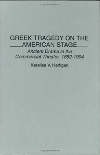 Greek Tragedy on the American Stage: Ancient Drama in the Commercial Theater, 1882-1994 (Contributions in Drama and Theatre Studies)
