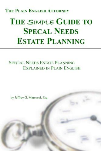 The Simple Guide to Special Needs Estate Planning: Special Needs Estate Planning Explained in Plain English (The Plain English Attorney) (Volume 3)