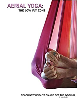 Aerial Yoga: The Low Fly Zone: Volume 2 The Aerial Attitude ...