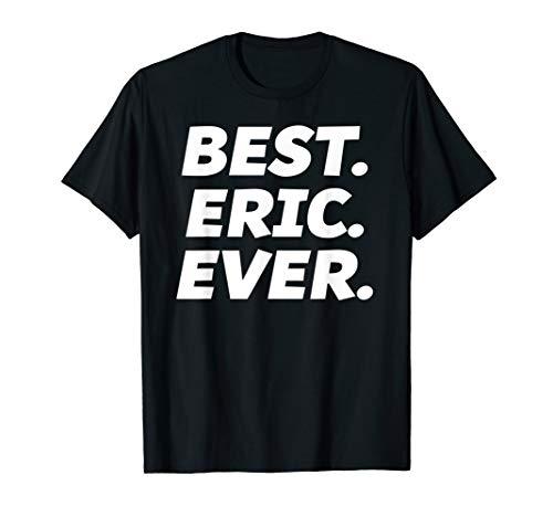Funny Worlds Best Eric Shirt Men Kid Eric Name TShirt T-Shirt