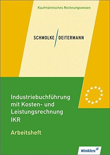 Industriebuchführung mit Kosten- und Leistungsrechnung - IKR: Arbeitsheft, übereinstimmend ab 34. Auflage des Schülerbuches