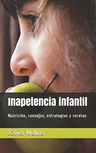 Inapetencia infantil: Nutrición, consejos, estrategias y recetas (Spanish Edition)
