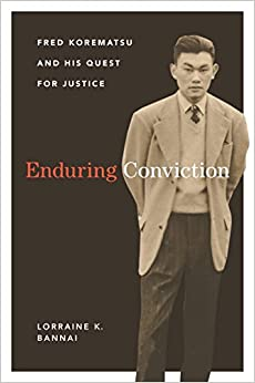 Enduring Conviction: Fred Korematsu and His Quest for Justice (Scott and Laurie Oki Series in Asian American Studies)