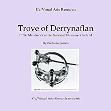 Trove of Derrynaflan: Celtic Metalwork at the National Museum of Ireland: Cv/Visual Arts Research, Book 66 Audiobook by Nicholas James Narrated by Mark Isham