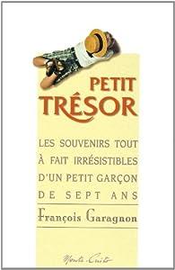Petit tresor. les souvenirs irresistibles d'un petit garcon de sept ans par François Garagnon