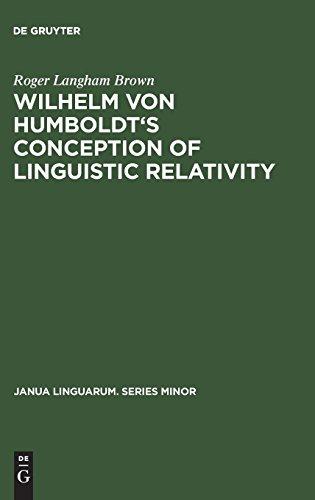 Wilhelm Von Humboldt's Conception of Linguistic Relativity (Janua Linguarum. Series Minor)