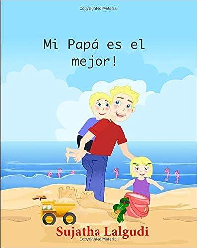 Children S Spanish Books Mi Papa Es El Mejor Children S Books In Spanish Libros Para Niños Spanish Edition Libros Para Ninos En Espanol Cuentos Ilustrado Libros Infantiles Volume 7 Lalgudi Sujatha