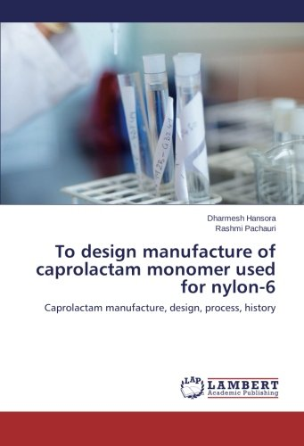 Read Online To design manufacture of caprolactam  monomer used for nylon-6: Caprolactam manufacture, design, process, history pdf