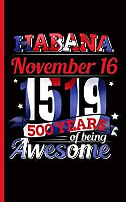 Habana 500 Years of Being Awesome Journal: Aniversario 500 de La Habana, Cuba Note Book, 100 Lined Pages + 8 Blank Sheets, Travel Size (Cuba Travel Gifts Vol 5)