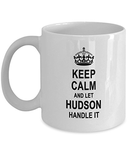 Keep Calm And Let HUDSON Handle It Coffee Mug - Personal Name Gifts For HUDSON on Birthday Xmas - Funny Inspirational Gift Coffee Tea Cup White Ceramic 11 Ounce