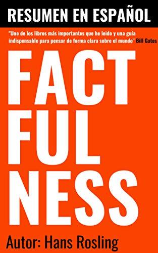 Factfulness de Hans Rosling   Resumen En Español: Resumen en ESPAÑOL de FACTFULNESS: 10 Razones por las que estamos equivocados sobre el mundo (Spanish Edition)