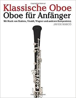 Klassische Oboe: Oboe für Anfänger. Mit Musik von Brahms, Vivaldi, Wagner und anderen Komponisten