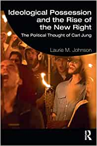 Ideological Possession and the Rise of the New Right: The Political Thought of Carl Jung: Johnson, Laurie M.: 9781138082120: Amazon.com: Books