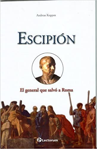 Book Escipión. El general que salvó a Roma (Guerreros Y Estrategas / Warriors and Strategists) (Spanish Edition) 1st Edition by Andreas Koppen (2011)