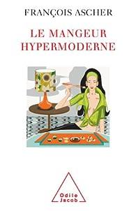 Mangeur hypermoderne (Le) par François Ascher