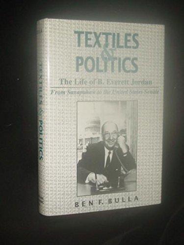 Jordan Textile - Textiles and Politics: The Life of B. Everett Jordan : From Saxapahaw to the United States Senate