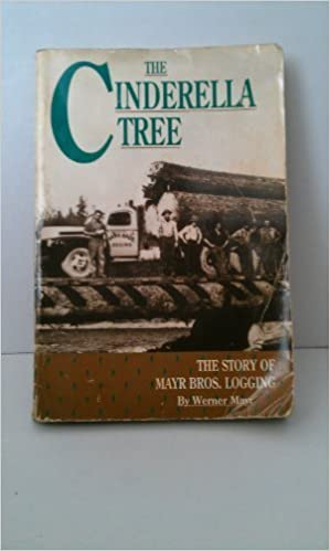 Book The Cinderella Tree: The Story of Mayr Bros. Logging by Werner Mayr (1992-05-04)