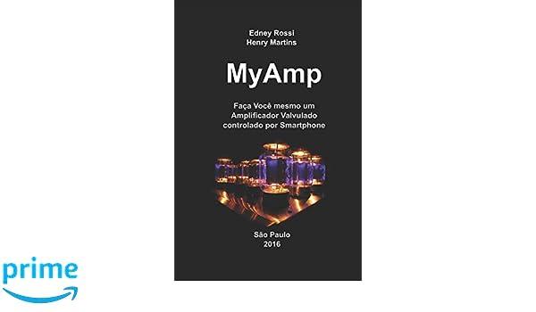 MyAmp: Faça Você mesmo um Amplificador Valvulado controlado por Smartphone (Portuguese Edition): Edney Rossi, Henry Martins: 9781520481159: Amazon.com: ...