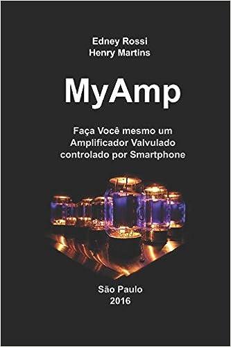 MyAmp: Faça Você mesmo um Amplificador Valvulado controlado por Smartphone (Portuguese Edition) (Portuguese)