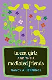 Tween Girls and Their Mediated Friends, Nancy A. Jennings, 1433121883