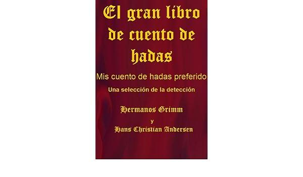 Amazon.com: El gran libro de cuento de hadas - Mis cuentos de hadas preferido (Spanish Edition) eBook: Hans Stückrath, Hans Stueckrath: Kindle Store