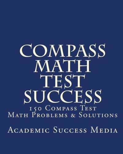 Compass Math Test Success: 150 Compass Math Problems & Solutions