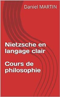 Nietzsche en langage clair - Cours de philosophie par Daniel Martin