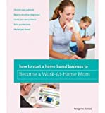 img - for How to Start a Home-Based Business to Become a Work-At-Home Mom (How to Start a Home-Based Business to Become a Work-At-Home Mom) (Paperback) - Common book / textbook / text book