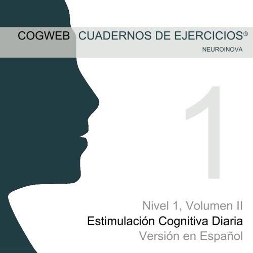 Cuadernos de Ejercicios Cogweb Nivel 1, Volumen II: Estimulación Cognitiva Diaria. Version Española (Spanish Edition)