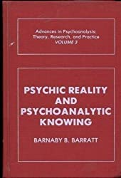 Psychic Reality and Psychoanalytic Knowing: Advances in Psychoanalysis; Theory, Research, and Practice