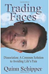 Trading Faces: Dissociation: A Common Solution To Avoiding Life's Pain Paperback