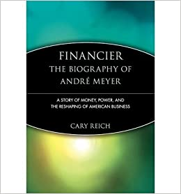 [ Financier: The Biography of Andre Meyer: A Story of Money, Power, and the Reshaping of American Business (Trailblazer Biographies (Hardcover) #3) - Greenlight By Reich, Cary ( Author ) 1998 ]