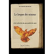 La langue des oiseaux: à la recherche du sens perdu des mots (French Edition)
