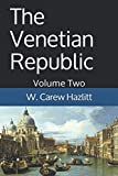 img - for The Venetian Republic - Volume Two: Its Rise, Its Growth, Its Fall book / textbook / text book