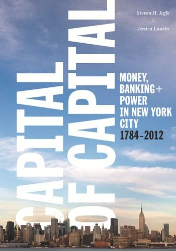 Capital Of Capital  Money  Banking  And Power In New York City  1784 2012  Columbia Studies In The History Of U S  Capitalism