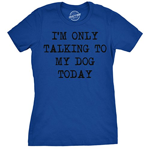 Womens Only Talking to My Dog Today Funny Shirts Dog Lovers Novelty Cool T Shirt (Blue) - XL