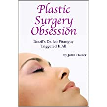 Plastic Surgery Obsession: Brazil's Dr. Ivo Pitanguy Triggered It All (English Edition)
