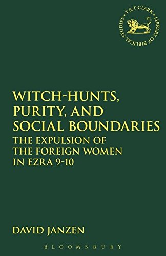 Witch-hunts, Purity, and Social Boundaries: The Expulsion of the Foreign Women in Ezra 9-10 (The Library of Hebrew Bible/Old Testament Studies)