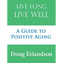 Live Long, Live Well: A Guide to Positive Aging