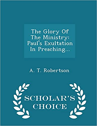 Book The Glory Of The Ministry: Paul's Exultation In Preaching... - Scholar's Choice Edition