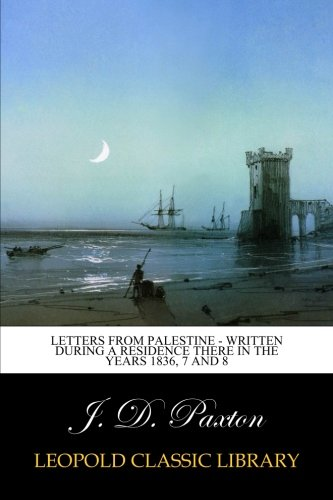 Download Letters from Palestine - Written during a residence there in the years 1836, 7 and 8 pdf epub