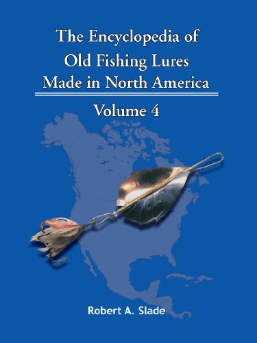 The Encyclopedia Of Old Fishing Lures: Made In North America - Volume 4