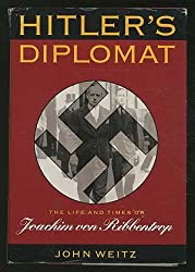 Hitler's Diplomat: The Life and Times of Joachim Von Ribbentrop