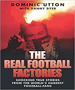 The Real Football Factories Shocking True Stories From The World S