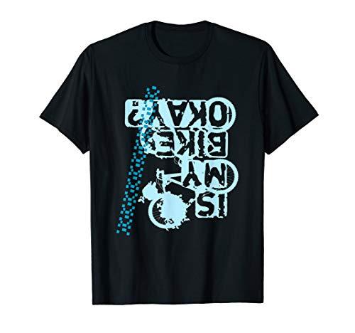 Is My Bike Ok Shirt - Mountain Bike Bicycle Funny Gift T-Shirt