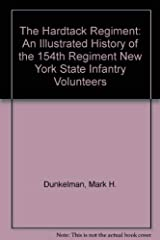 The Hardtack Regiment: An Illustrated History of the 154th Regiment New York State Infantry Volunteers Hardcover