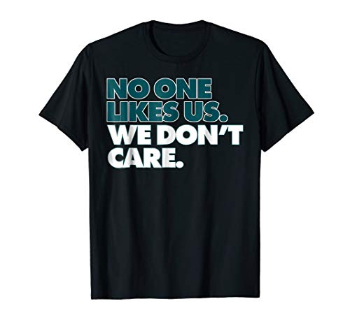 No One Likes Us. We Don't Care Philly T-shirt