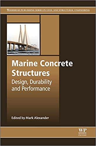 Marine Concrete Structures Design Durability And Performance Woodhead Publishing Series In Civil And Structural Engineering Alexander Mark 9780081009055 Amazon Com Books